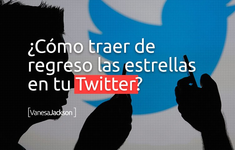 Estrellas twitter - ¿Cómo traer de regreso las estrellas en tu Twitter?