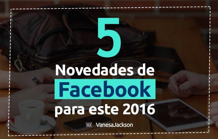 facebook 2016 blog - 5 Novedades de Facebook para el 2016