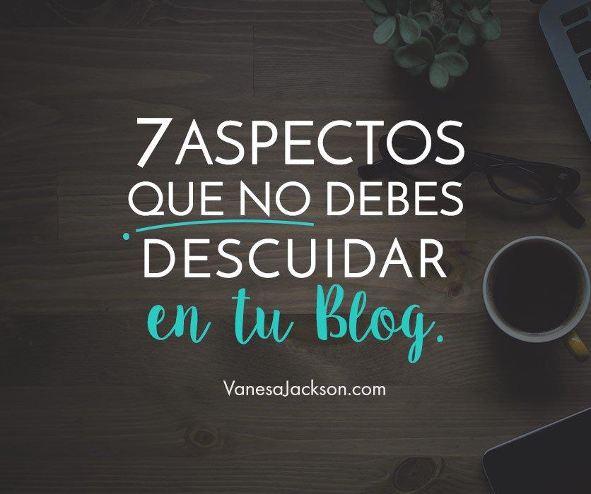 aspectos a cuidar en el blog 2 - 7 Aspectos que no debes descuidar de tu Blog + Ejemplos