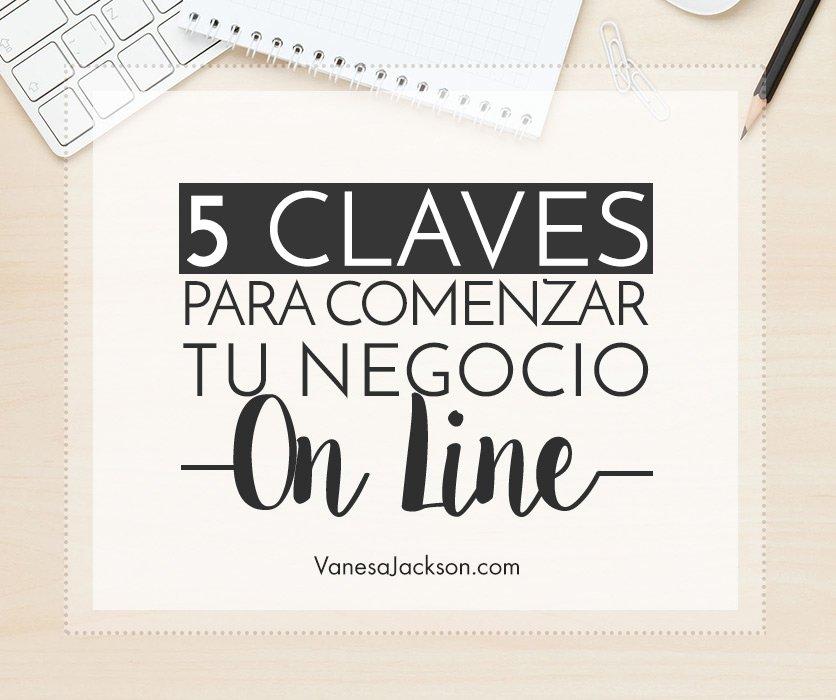 5 Claves Para Comenzar Un Negocio Online El Blog De Vanesa Jackson