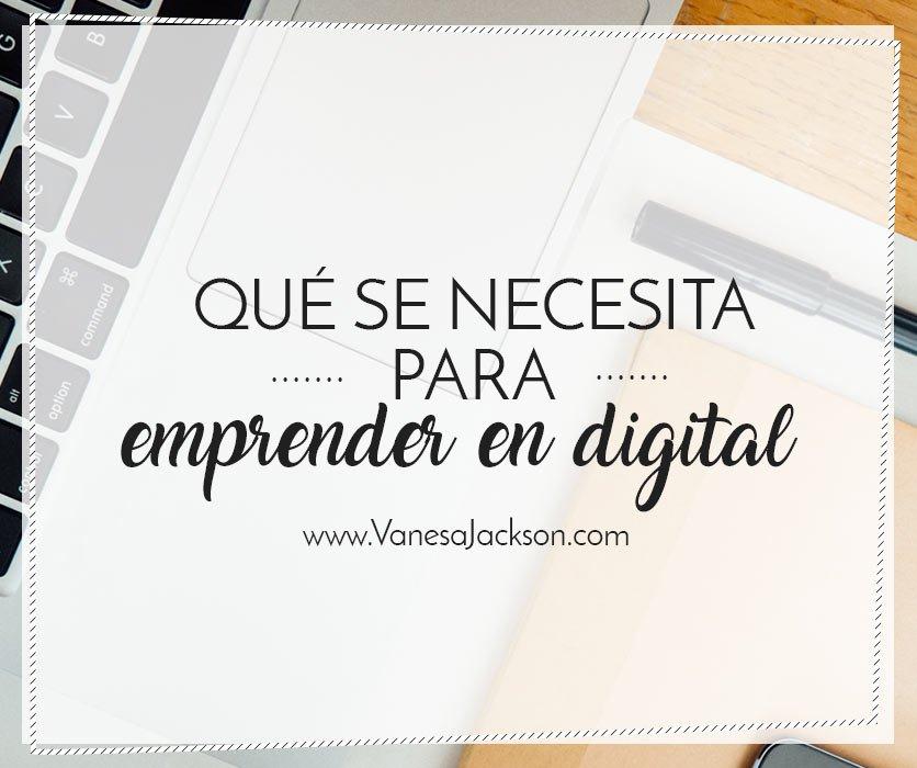 emprender en digital - Qué necesitas para ser un Emprendedor Digital
