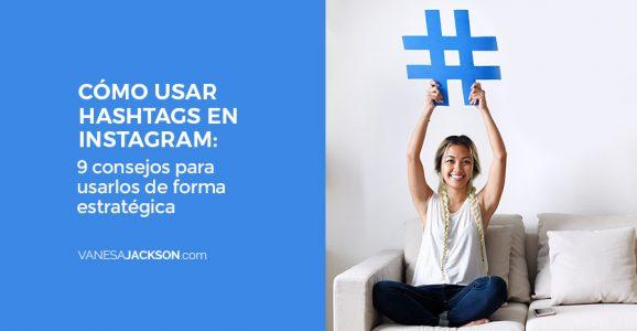 Cómo usar Hashtags en Instagram: 9 consejos para usarlos de forma estratégica